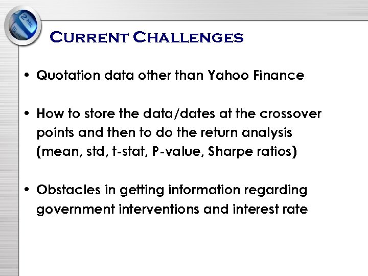 Current Challenges • Quotation data other than Yahoo Finance • How to store the