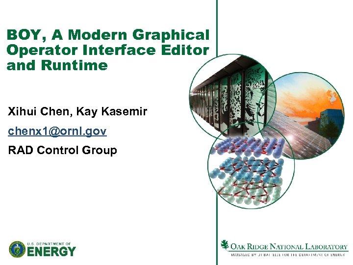 BOY, A Modern Graphical Operator Interface Editor and Runtime Xihui Chen, Kay Kasemir chenx