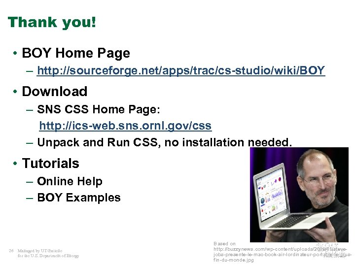 Thank you! • BOY Home Page – http: //sourceforge. net/apps/trac/cs-studio/wiki/BOY • Download – SNS