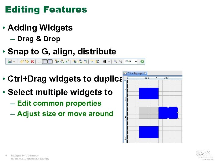 Editing Features • Adding Widgets – Drag & Drop • Snap to G, align,