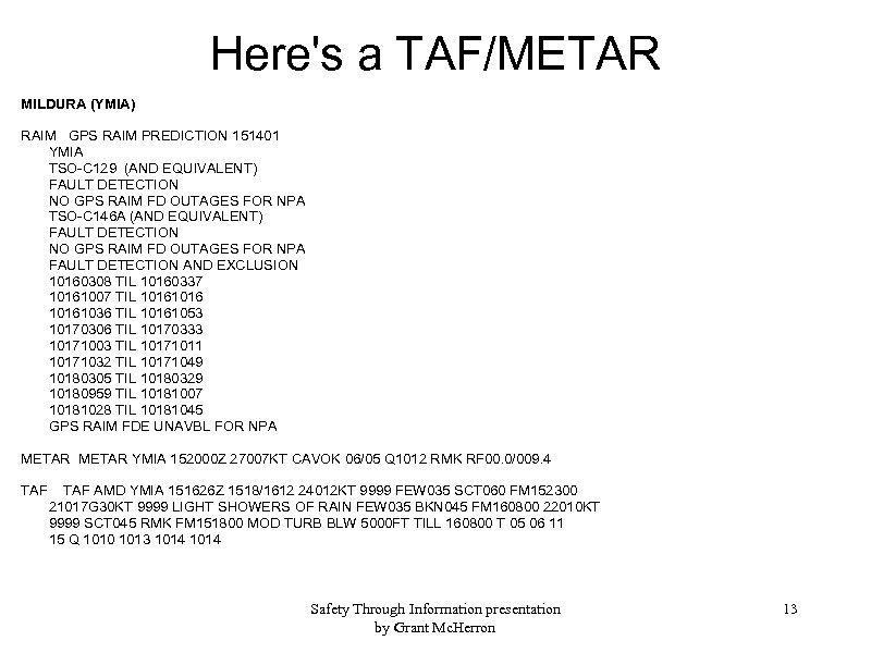 Here's a TAF/METAR MILDURA (YMIA) RAIM GPS RAIM PREDICTION 151401 YMIA TSO-C 129 (AND