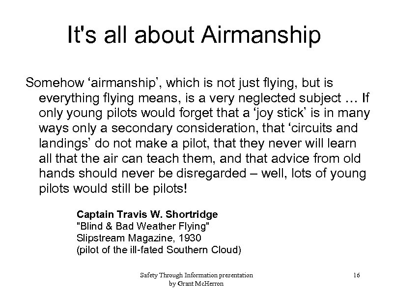 It's all about Airmanship Somehow 'airmanship', which is not just flying, but is everything