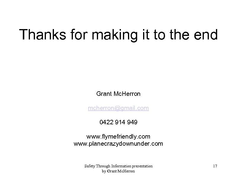 Thanks for making it to the end Grant Mc. Herron mcherron@gmail. com 0422 914