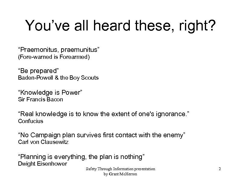 "You've all heard these, right? ""Praemonitus, praemunitus"" (Fore-warned is Forearmed) ""Be prepared"" Baden-Powell &"