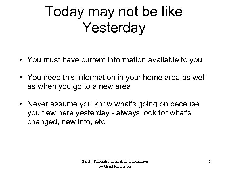 Today may not be like Yesterday • You must have current information available to