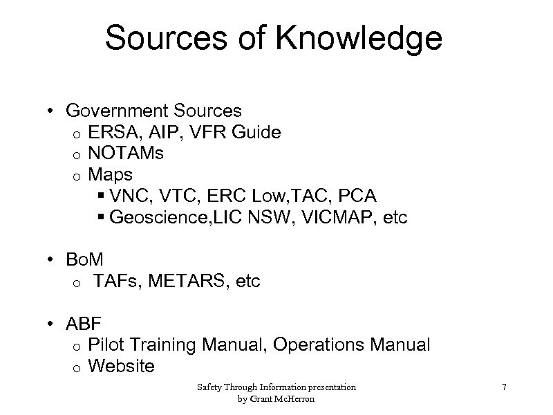 Sources of Knowledge • Government Sources o ERSA, AIP, VFR Guide o NOTAMs o