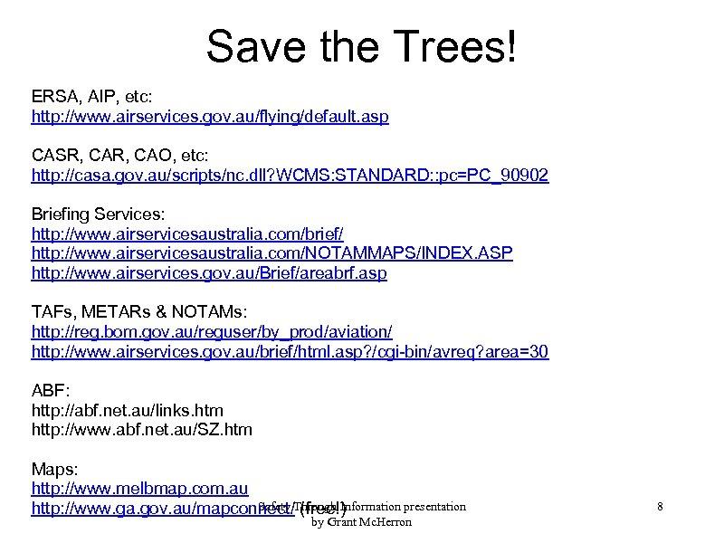 Save the Trees! ERSA, AIP, etc: http: //www. airservices. gov. au/flying/default. asp CASR, CAO,