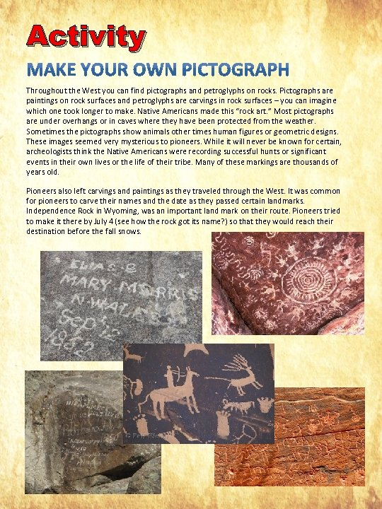 Activity Throughout the West you can find pictographs and petroglyphs on rocks. Pictographs are