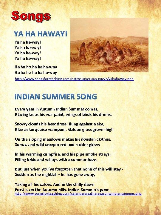 Songs Ya ha ha-way! Ha ha ho ha ha ha-way http: //www. songsforteaching. com/native-american-music/yahahaway.