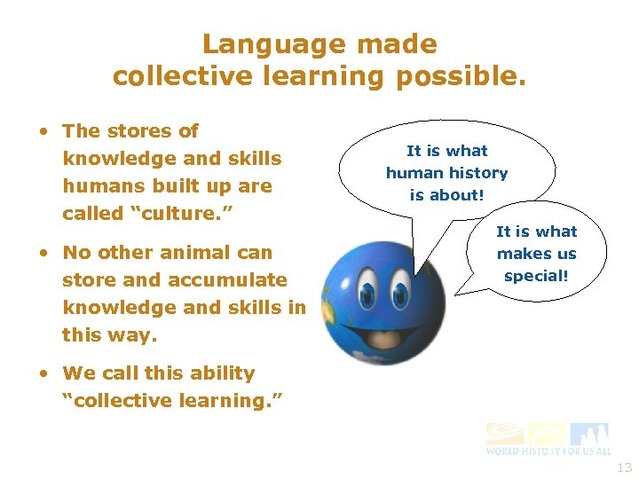Language made collective learning possible. • The stores of knowledge and skills humans built