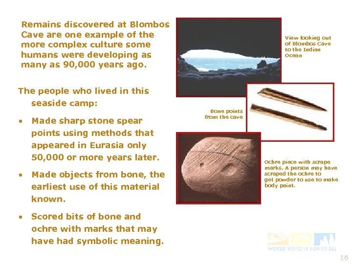 Remains discovered at Blombos Cave are one example of the more complex culture some