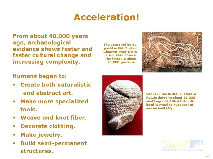 Acceleration! From about 40, 000 years ago, archaeological evidence shows faster and faster cultural