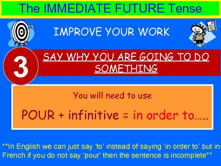 The IMMEDIATE FUTURE Tense IMPROVE YOUR WORK 3 SAY WHY YOU ARE GOING TO