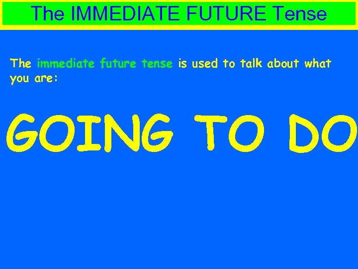 The IMMEDIATE FUTURE Tense The immediate future tense is used to talk about what