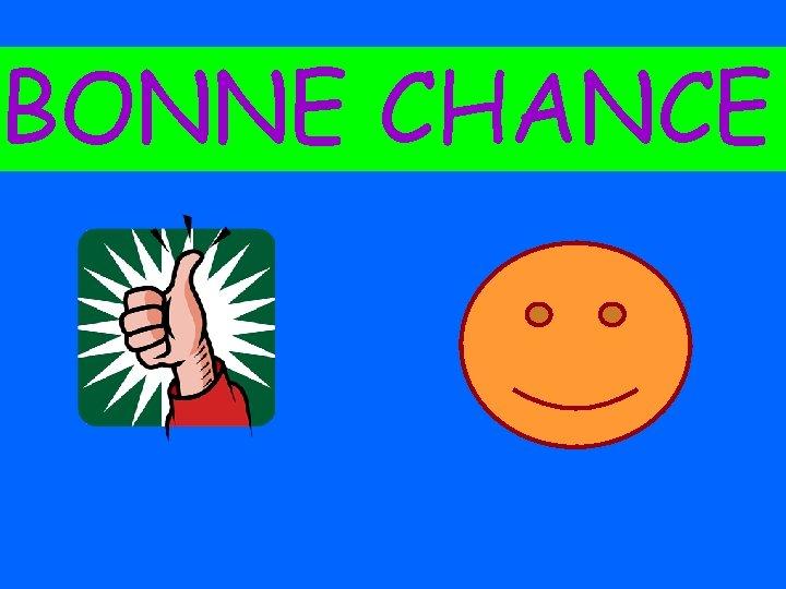 BONNE CHANCE