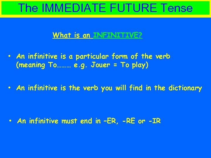 The IMMEDIATE FUTURE Tense What is an INFINITIVE? • An infinitive is a particular