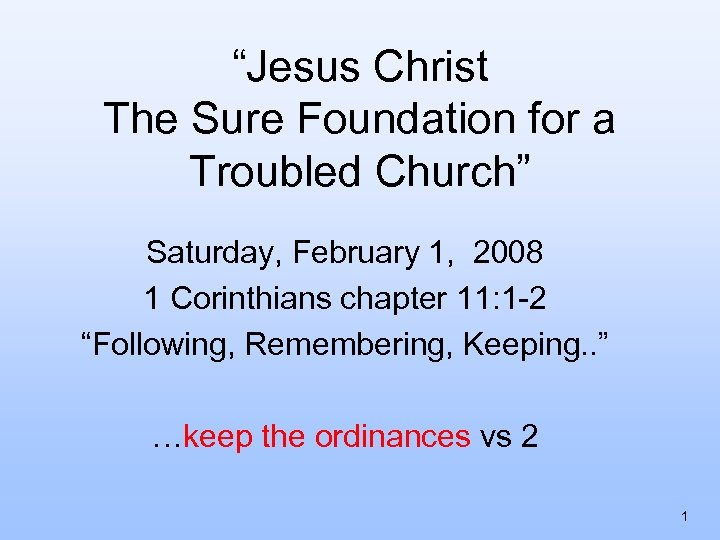"""""""Jesus Christ The Sure Foundation for a Troubled Church"""" Saturday, February 1, 2008 1"""