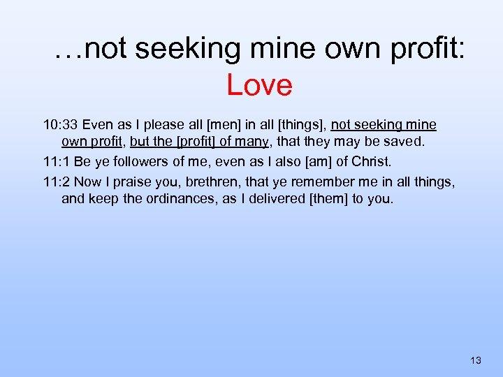 …not seeking mine own profit: Love 10: 33 Even as I please all [men]
