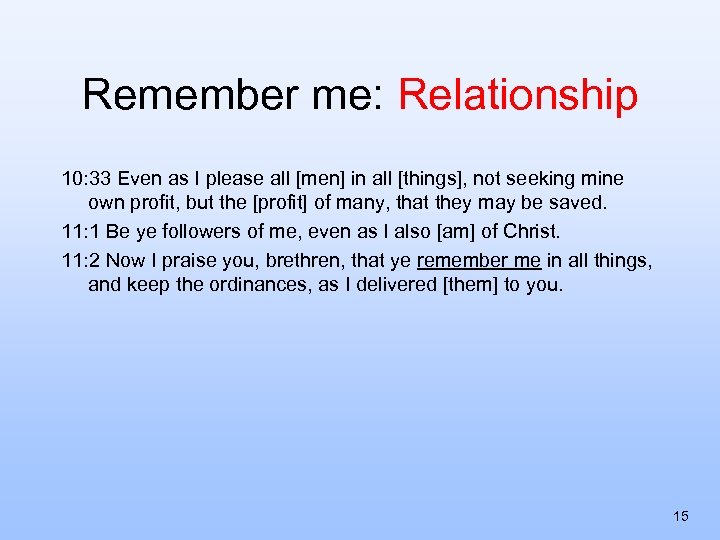 Remember me: Relationship 10: 33 Even as I please all [men] in all [things],