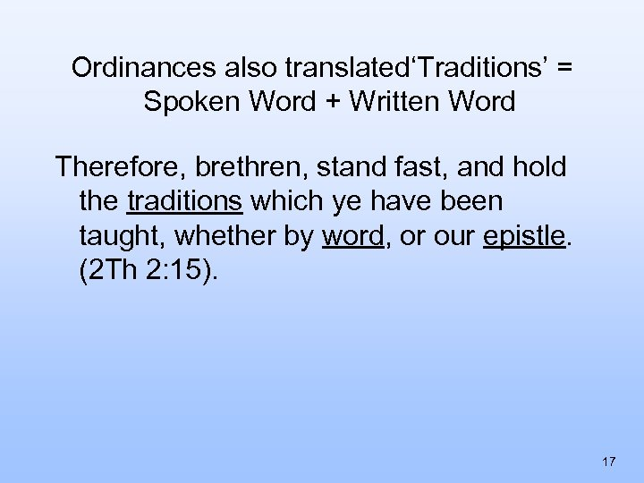 Ordinances also translated'Traditions' = Spoken Word + Written Word Therefore, brethren, stand fast, and