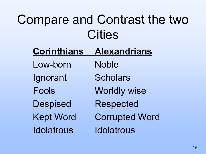 Compare and Contrast the two Cities Corinthians Low-born Ignorant Fools Despised Kept Word Idolatrous
