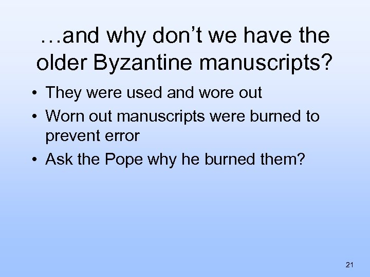 …and why don't we have the older Byzantine manuscripts? • They were used and