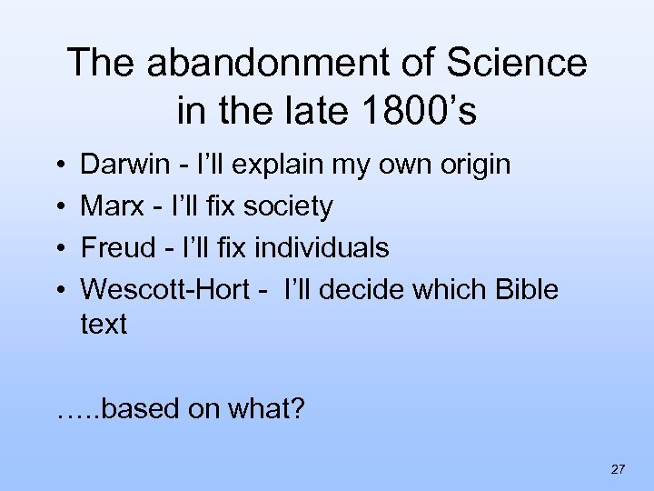 The abandonment of Science in the late 1800's • • Darwin - I'll explain