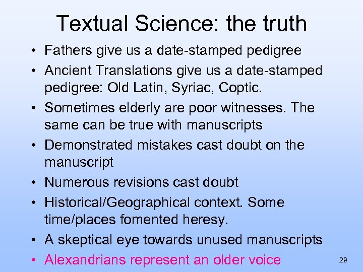 Textual Science: the truth • Fathers give us a date-stamped pedigree • Ancient Translations