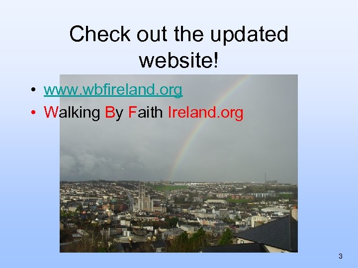 Check out the updated website! • www. wbfireland. org • Walking By Faith Ireland.
