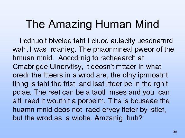 The Amazing Human Mind I cdnuolt blveiee taht I cluod aulaclty uesdnatnrd waht I