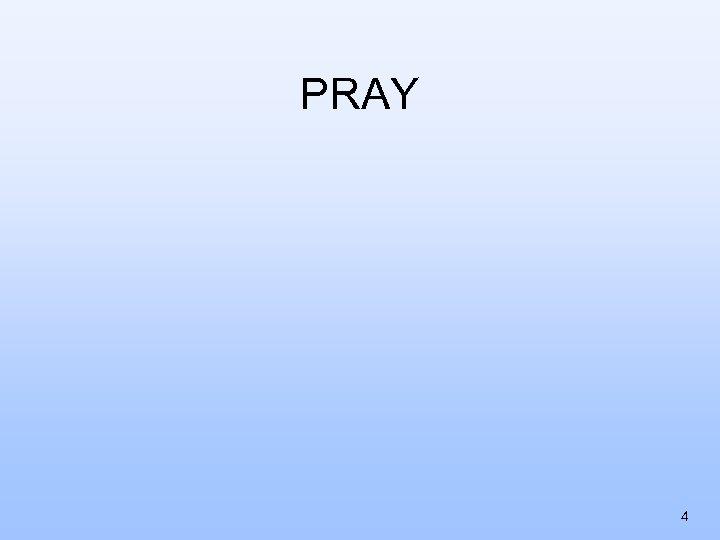 PRAY 4