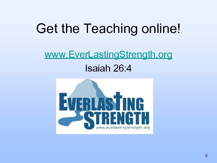 Get the Teaching online! www. Ever. Lasting. Strength. org Isaiah 26: 4 5