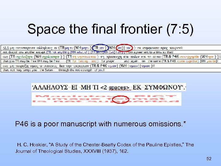 Space the final frontier (7: 5) P 46 is a poor manuscript with numerous