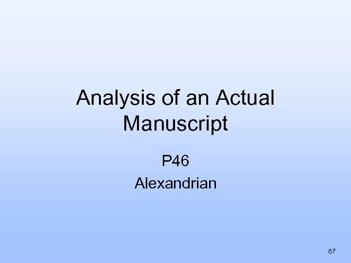 Analysis of an Actual Manuscript P 46 Alexandrian 67