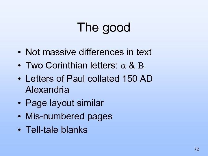 The good • Not massive differences in text • Two Corinthian letters: & •