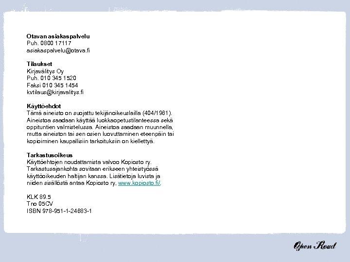 Otavan asiakaspalvelu Puh. 0800 17117 asiakaspalvelu@otava. fi Tilaukset Kirjavälitys Oy Puh. 010 345 1520