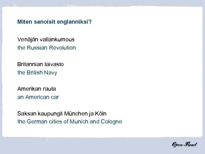 Miten sanoisit englanniksi? Venäjän vallankumous the Russian Revolution Britannian laivasto the British Navy Amerikan