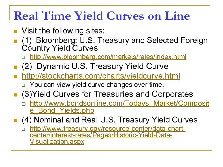 Real Time Yield Curves on Line n n Visit the following sites: (1) Bloomberg: