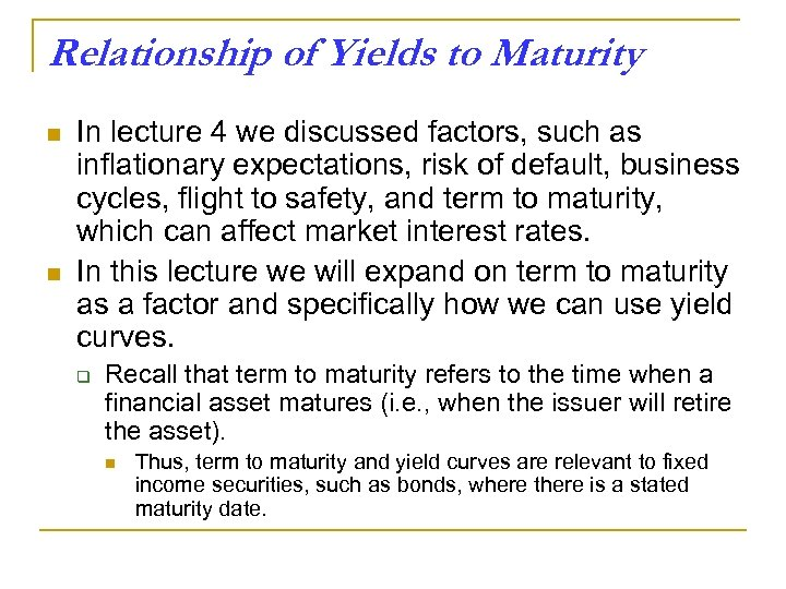 Relationship of Yields to Maturity n n In lecture 4 we discussed factors, such