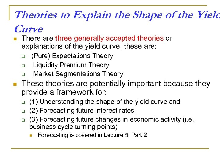 Theories to Explain the Shape of the Yield Curve n There are three generally