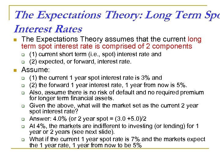 The Expectations Theory: Long Term Spo Interest Rates n The Expectations Theory assumes that