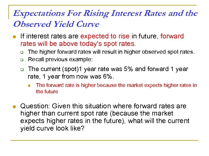 Expectations For Rising Interest Rates and the Observed Yield Curve n If interest rates