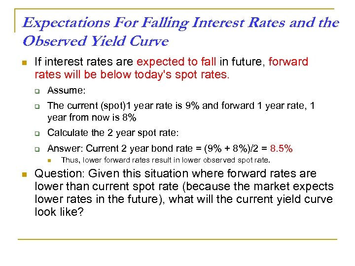 Expectations For Falling Interest Rates and the Observed Yield Curve n If interest rates