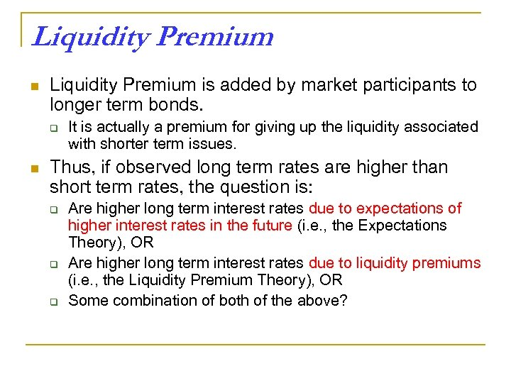 Liquidity Premium n Liquidity Premium is added by market participants to longer term bonds.