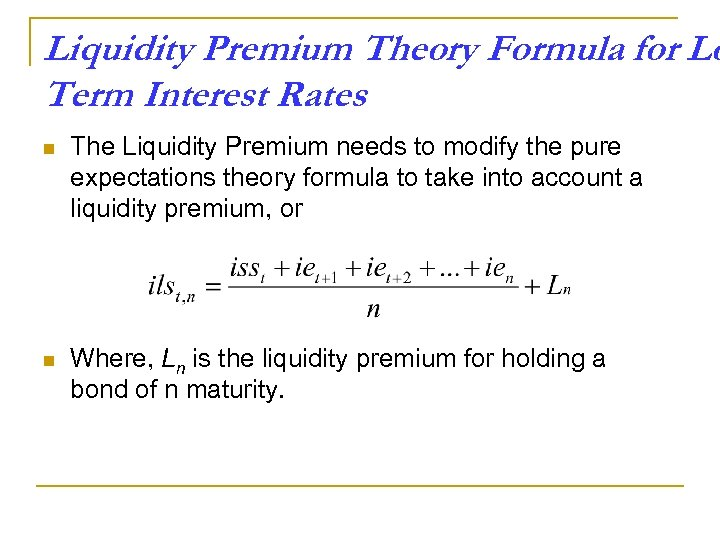 Liquidity Premium Theory Formula for Lo Term Interest Rates n The Liquidity Premium needs