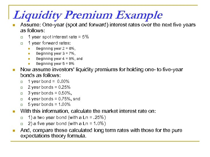 Liquidity Premium Example n Assume: One-year (spot and forward) interest rates over the next
