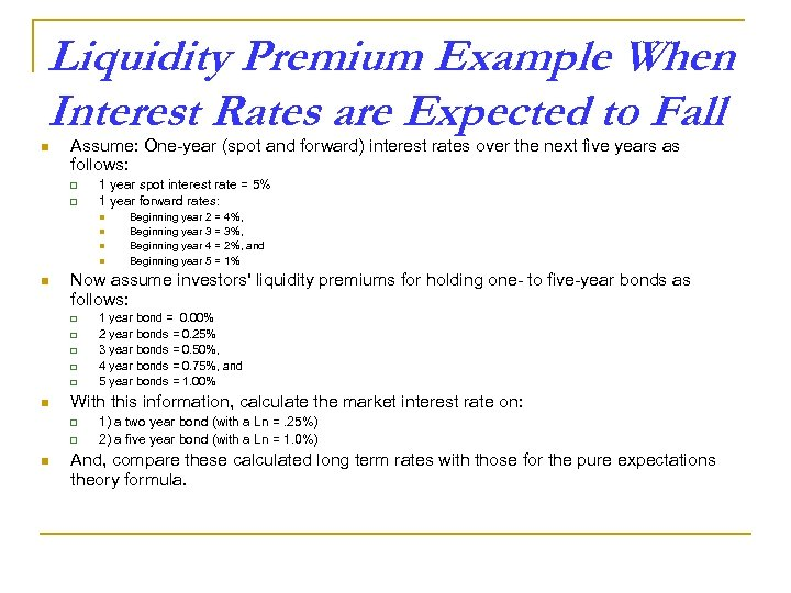 Liquidity Premium Example When Interest Rates are Expected to Fall n Assume: One-year (spot