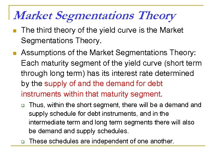 Market Segmentations Theory n The third theory of the yield curve is the Market