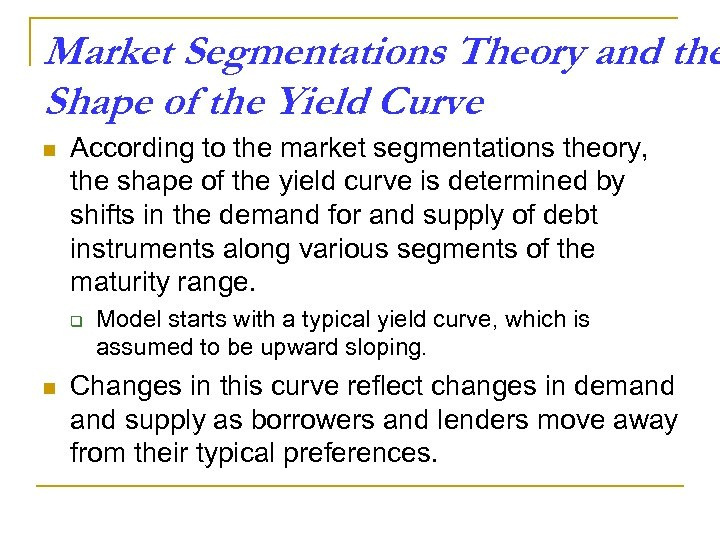 Market Segmentations Theory and the Shape of the Yield Curve n According to the