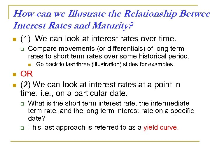 How can we Illustrate the Relationship Between Interest Rates and Maturity? n (1) We